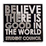 Student Council Award Pin - Believe There Is Good...